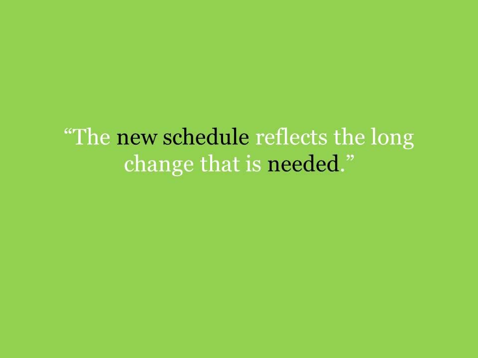 New Schedule: A Change forBetter?